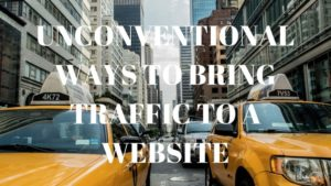 Unconventional Ways To Bring Traffic To A Website